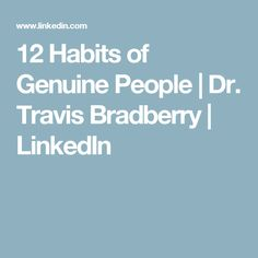 12 Habits of Genuine People   Dr. Travis Bradberry   LinkedIn