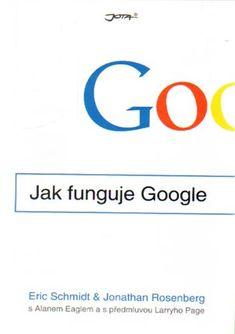 Jak funguje Google - Jonathan Rosenberg, Eric Schmidt