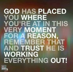 God has placed you where He wants you
