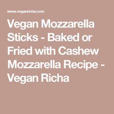 Vegan Mozzarella Sticks - Baked or Fried with Cashew Mozzarella Recipe - Vegan Richa