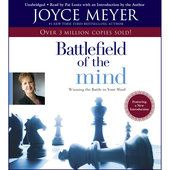 The Battlefield of the Mind: Winning the Battle in Your... (Unabridged) - Joyce Meyer