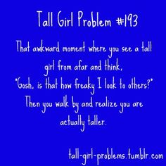 """You are so tall"".... no, really?"