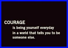Courage is being yourself everyday in a world that tells you to be someone else ... #dancingwithdamien #thedamien #lifequotes #life