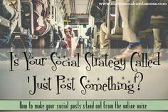 Is Your Social Strategy Called 'Just Post Something'?
