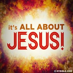 It's all about Jesus..