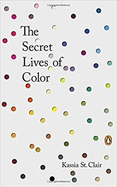 The Secret Lives of Color: Kassia St Clair: 9780143131144: Amazon.com: Books