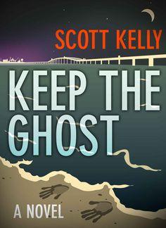 Amazon.com: Keep the Ghost eBook: Scott Kelly: Kindle Store