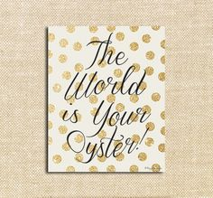 The World is Your Oyster | Instant Download | Printable Art | Gold Glitter Digital Art | Home Decor | Wall Decor | Valentines Day Typography...