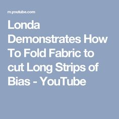 Londa Demonstrates How To Fold Fabric to cut Long Strips of Bias - YouTube