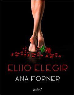 Con Aroma a Libros: RESEÑA ELIJO ELEGIR - ANA FORNER