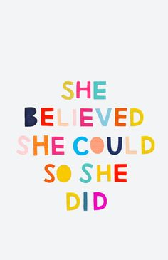 """She believed she could so she did."" R.S. Grey"