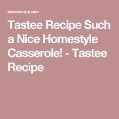 Tastee Recipe Such a Nice Homestyle Casserole! - Tastee Recipe