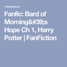 Fanfic: Bard of Morning's Hope Ch 1, Harry Potter | FanFiction