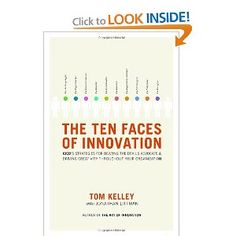 The Ten Faces of Innovation: IDEO's Strategies for Defeating the Devil's Advocate and Driving Creativity Throughout Your Organization by Tom Kelley, Ideo