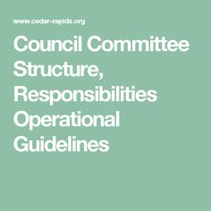 Council Committee Structure, Responsibilities Operational Guidelines