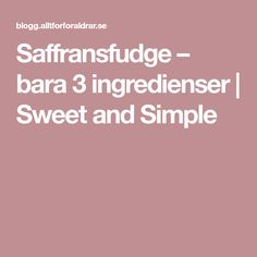 Saffransfudge – bara 3 ingredienser | Sweet and Simple