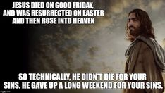 Image tagged in jesus,funny memes,religion,christianity. Good Friday Meme, Holy Friday, Good Friday Quotes, Happy Good Friday, Sunday Quotes Funny, Funny Quotes, Funny Memes, Friday Memes, Friday Funny Pictures
