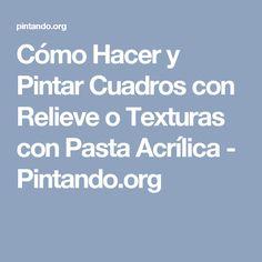 Cómo Hacer y Pintar Cuadros con Relieve o Texturas con Pasta Acrílica - Pintando.org