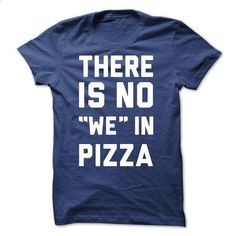 There is no we in pizza - #handmade gift #thank you gift