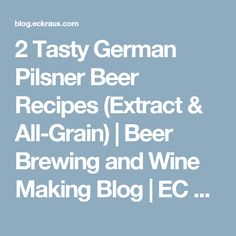 2 Tasty German Pilsner Beer Recipes (Extract & All-Grain) | Beer Brewing and Wine Making Blog | EC Kraus