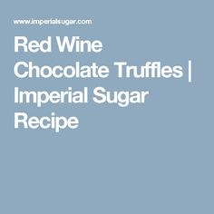Red Wine Chocolate Truffles | Imperial Sugar Recipe