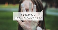 What are the 5 absolute worst foods you could eat? We assembled a list of those you should definitely stay away from.