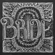 Bride chalkboard designed by Andrea Casey www.andreacasey.com