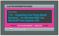 Listen to the Organize 365 radio interview with Clutter Interrupted about how to organize your home based business. | Organize 365