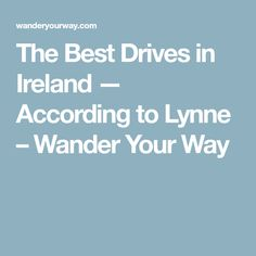 The Best Drives in Ireland — According to Lynne – Wander Your Way