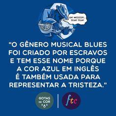 """""""Feeling blue"""" em inglês significa melancólico. Isso foi o que deu nome ao gênero musical blues, já que as letras das músicas traziam trechos que falavam sobre a tristeza. #blues #blue #azul #followthecolours #cores #GotasdeCor Brain And Heart, Blues, Music Love, Curiosity, Did You Know, Film, Funny Memes, Facts, Thoughts"""