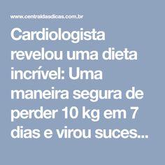 Cardiologista revelou uma dieta incrível: Uma maneira segura de perder 10 kg em 7 dias e virou sucesso na internet!