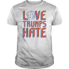 LOVE TRUMPS HATE - Hillary Clinton Support Shirt