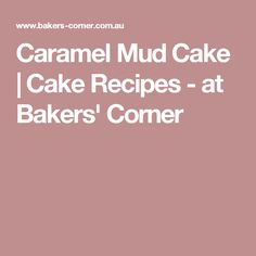Caramel Mud Cake | Cake Recipes - at Bakers' Corner