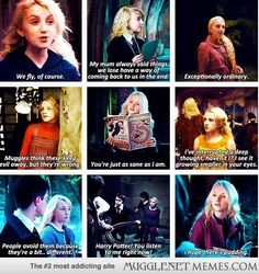 """Luna is my favorite 'minor' character. She is wonderfully weird. She isn't afraid to be herself and that is wonderful. Jo said """"Let my daughters be Hermiones. Never let them be stupid girls."""" I say let my daughters be Lunas, Hermiones and Ginnys."""