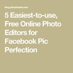 5 Easiest-to-use, Free Online Photo Editors for Facebook Pic Perfection