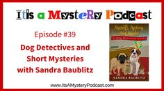Author Sandra Baublitz and I have in common a profound love for dogs.    Sandra's love is really specific in her Dog Detective series, with Paw the Saint Bernard as the detective protagonist, along with his human, Clarissa. In the interview, you'll hear Sandra and I talk about her writing routine, some new ideas for another cozy mystery series, and Dean the Basset, whom I'm very grateful Sandra introduced me to.  ;-)    If you're a fan of Lilian Jackson Braun's 'The Cat Who...' series or…