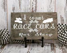 I Count Race Cars Not Sheep,Wood Sign,Gift Idea,Child's Room Decor,Disney Sign, Mother's Day,Baby Shower Gift,Nursery,Racing, Race Track,