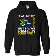 I May Live in Canada But I Was Made in South Africa T-Shirts, Hoodies (39.99$ ==► Shopping Now to order this Shirt!)
