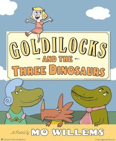 Browse Inside Goldilocks and the Three Dinosaurs: As Retold by Mo Willems by Mo Willems, Illustrated by Mo Willems