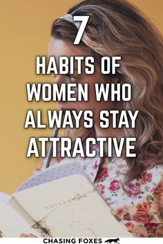 Being pretty is more than what you look like on the outside. These 7 habits of women who always stay attractive focuses on the simple and general tips surrounding the ins-and-outs of beauty. #ChasingFoxes #Beauty