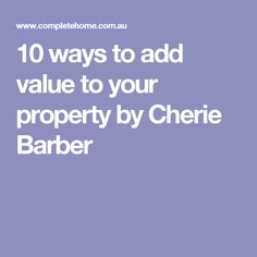 10 ways to add value to your property by Cherie Barber