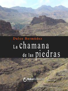 """Título: """"La chamana de las piedras"""" (novela de ficción); Autora: Dulce Bermúdez"""