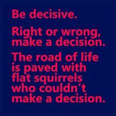 Be #decisive #besuccessful #behappy #flatsquirrels #quotesaboutlife #quotestoliveby #roadoflife #decision