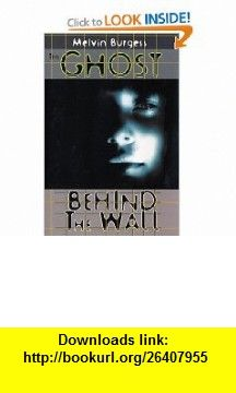 The Ghost Behind the Wall (9780805071498) Melvin Burgess , ISBN-10: 0805071490  , ISBN-13: 978-0805071498 ,  , tutorials , pdf , ebook , torrent , downloads , rapidshare , filesonic , hotfile , megaupload , fileserve