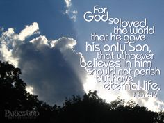 For God so loved the World that he gave his only Son. John 3:16