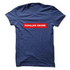 tuna,  no crust T Shirt, Hoodie, Sweatshirt