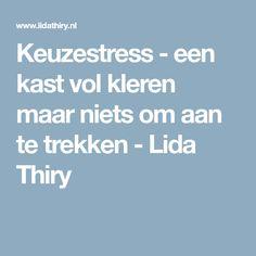 Keuzestress - een kast vol kleren maar niets om aan te trekken - Lida Thiry