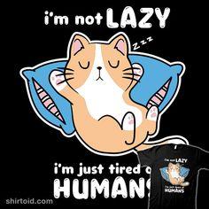 Tired of Humans | Shirtoid #cat #cats #lazy #turborat
