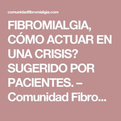 FIBROMIALGIA, CÓMO ACTUAR EN UNA CRISIS? SUGERIDO POR PACIENTES. – Comunidad Fibromialgia