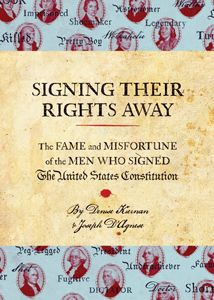 Signing Their Rights Away: The Fame and Misfortune of the Men Who Signed the United States Constitution (Denise Kiernan and Joseph D'Agnese); want to read this.